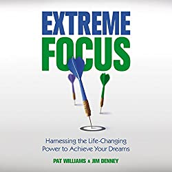Extreme Focus: Harnessing the Life-Changing Power to Achieve Your Dreams