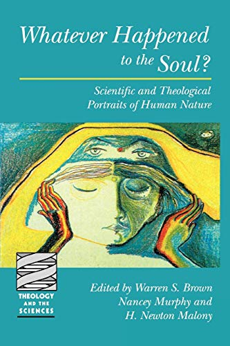 Whatever Happened to the Soul?  Scientific and Theological Portraits of Human Nature