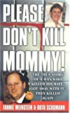 img - for Please Don't Kill Mommy!: The True Story of a man who killed his wife, got away with it, then killed again (St. Martin's True Crime Library) by Fannie Weinstein (2001-04-15) book / textbook / text book