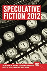 Speculative Fiction 2012: The best online reviews, essays and commentary (Volume 1) Paperback