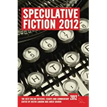 Speculative Fiction 2012: The best online reviews, essays and commentary (Volume 1)