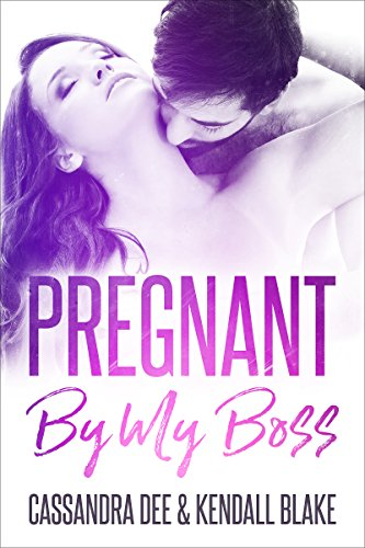 Pregnant By My Boss: A Bad Boy Secret Baby Romance Compilation by [Dee, Cassandra, Blake, Kendall]
