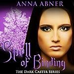 Spell of Binding: Dark Caster Series, Book 2   Anna Abner