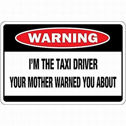 (thr17EHUX I'm The Taxi Driver Your Mother Warned You About OSHA Metal Notice Warning Signs,Private Property Sign,Home Decor Metal Tin Sign,8