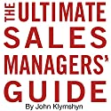 The Ultimate Sales Managers' Guide Audiobook by John Klymshyn Narrated by John Klymshyn