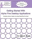 Getting Started with Alpha Five Desktop Applications, Indera Murphy, 1935208233