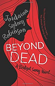 Beyond Dead (A Bridget Sway Novel) (Volume 1)