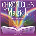 Chronicles of Magick: Healing Magick Speech by Cassandra Eason Narrated by Cassandra Eason