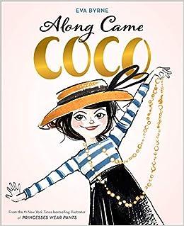 029e47b38e6 Along Came Coco  A Story about Coco Chanel  Eva Byrne  9781419734250   Amazon.com  Books