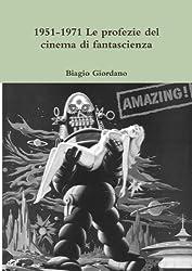 1951-1971 Le Profezie Del Cinema Di Fantascienza