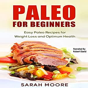 Paleo for Beginners: Easy Paleo Recipes for Weight Loss and Optimum Health Audiobook