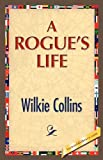 A Rogue's Life, Wilkie Collins, 1421888904