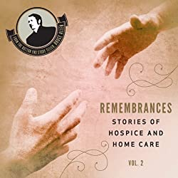 Remembrances, Stories of Hospice and Home Care, Vol 2