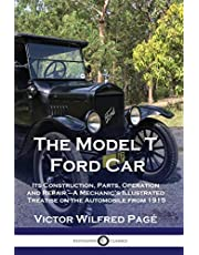 The Model T Ford Car: Its Construction, Parts, Operation and Repair - A Mechanic's Illustrated Treatise on the Automobile from 1915