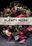 Plenty More: Vibrant Vegetable Cooking from London s Ottolenghi