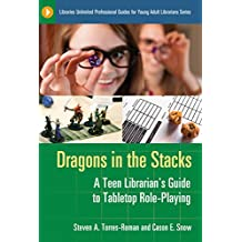 Dragons in the Stacks: A Teen Librarian's GUide to Tabletop Role-Playing (Libraries Unlimited Professional Guides for Young Adult Librarians Series)