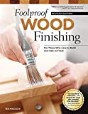 Foolproof Wood Finishing, Revised Edition: Learn How to Finish or Refinish Wood Projects with Stain, Glaze, Milk Paint, Top Coats, and More