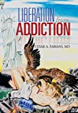Liberation from Addiction, Cesar A. Fabiani, 1483630277