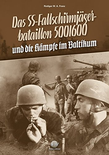 Das SS-Fallschirmjägerbataillon 500/600 und die Kämpfe im Baltikum: Kampfauftrag Bewährung, Band 2
