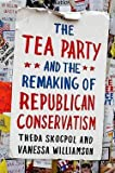 img - for Theda Skocpol: The Tea Party and the Remaking of Republican Conservatism (Hardcover); 2012 Edition book / textbook / text book