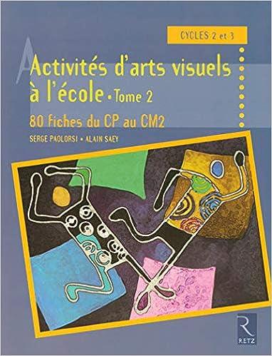 Amazon Fr Activites D Arts Visuels A L Ecole Tome 2 Saey Alain Paolorsi Serge Livres