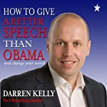 How to Give a Better Speech Than Obama - And Change Your World | Darren Kelly