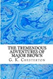 The Tremendous Adventures of Major Brown, G. K. Chesterton, 1484891821