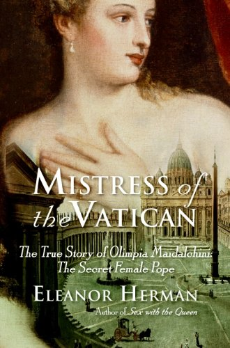 Mistress of the Vatican: The True Story of Olimpia Maidalchini: The Secret Female Pope