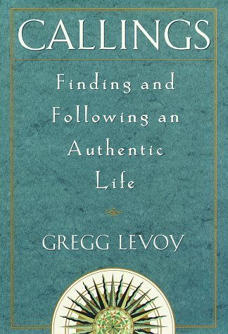 Callings: Finding and Following an Authentic Life by Gregg Michael Levoy (1997-09-16)