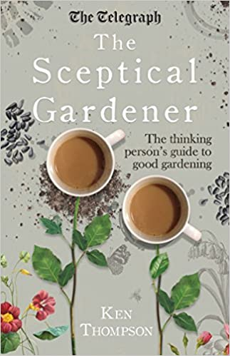 Book The Sceptical Gardener: The Thinking Person's Guide to Good Gardening