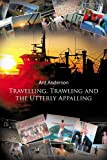 Travelling, Trawling and the Utterly Appalling, Ant Anderson, 1467877816