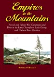 Empires in the Mountains: French and Indian War Campaigns and Forts in the Lake Champlain, Lake George, and Hudson River Corridor