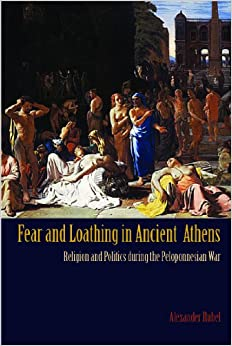 Fear and Loathing in Ancient Athens: Religion and Politics During the Peloponnesian War