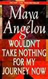 wouldn t take nothing for my author maya angelo dec 2004