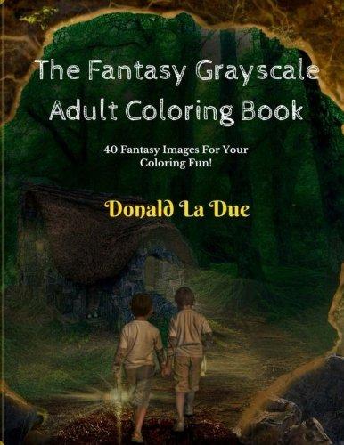 [E.B.O.O.K] The Fantasy Grayscale Adult Coloring Book: Enchanting Fantasy Fairytale Grayscale Coloring E.P.U.B