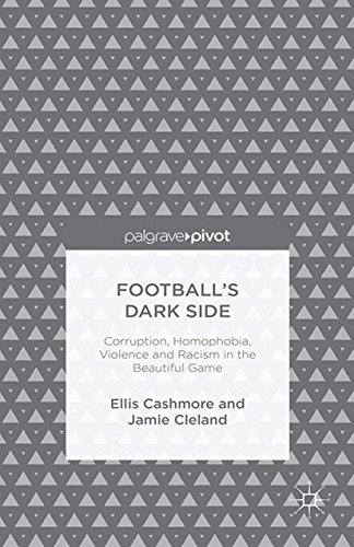 Side Pivot - Football's Dark Side: Corruption, Homophobia, Violence and Racism in the Beautiful Game (Palgrave Pivot)