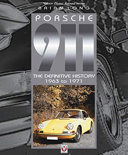 Porsche 911: The Definitive History 1963 to 1971 (Classic Reprint)