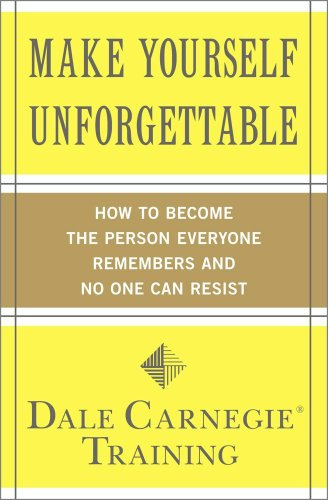 Make Yourself Unforgettable: How to Become the Person Everyone Remembers and No One Can Resist Pdf