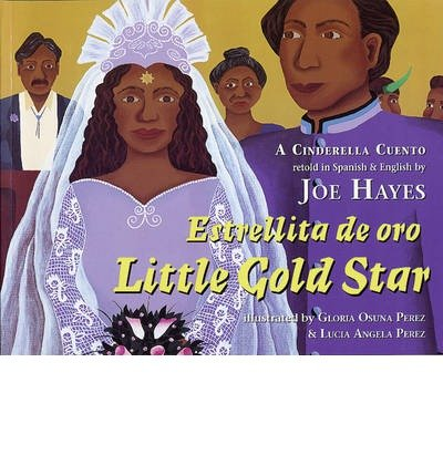 [ { LITTLE GOLD STAR: A CINDERELLA CUENTO (ENGLISH, SPANISH) } ] by Hayes, Joe (AUTHOR) Sep-01-2002 [ Paperback ] PDF