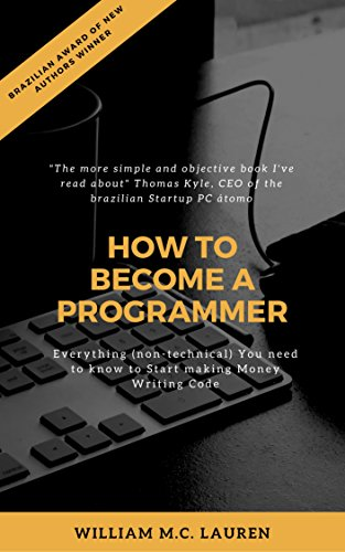 How to Become a Programmer: Everything (Non-Technical) You Need to Know to Start Making Money Writing Code (English Edition)