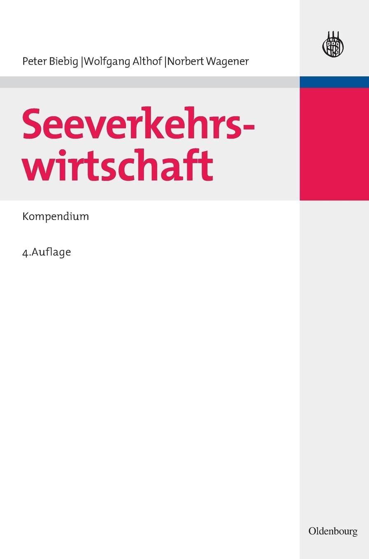 Seeverkehrswirtschaft: Kompendium Gebundenes Buch – 1. September 2008 Peter Biebig Wolfgang Althof Norbert Wagener De Gruyter Oldenbourg