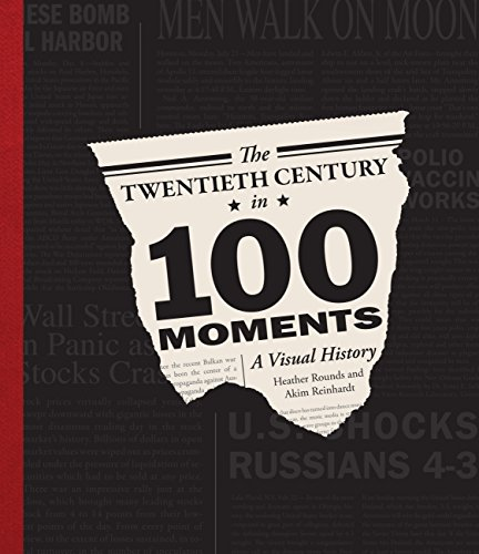 The Twentieth Century in 100 Moments: A Visual History (Heather Triumph)