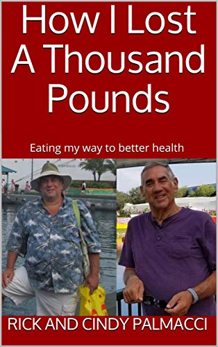 How I Lost A Thousand Pounds: Eating my way to better health by [Palmacci, Rick and Cindy]
