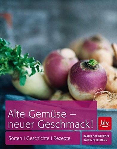 Alte Gemüse - neuer Geschmack: Sorten, Geschichte, Rezepte