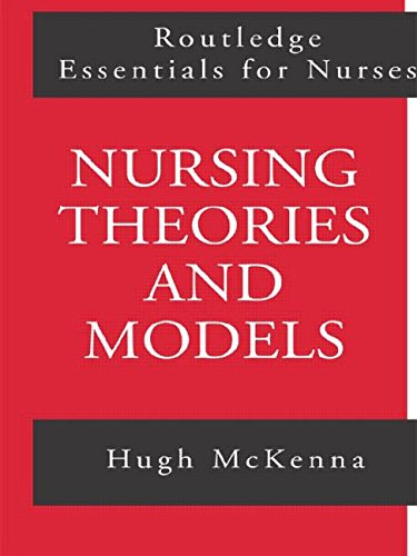 Nursing Theories and Models (Routledge Essentials for Nurses) (Nursing Theories And Models)