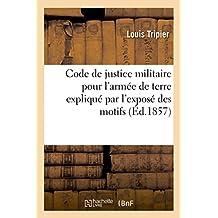Code de Justice Militaire Pour L'Armee de Terre Explique Par L'Expose Des Motifs: Le Rapport, Et La Discussion Au Corps Legislatif