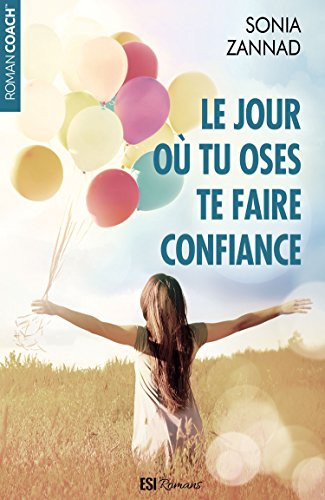 Le jour où tu oses te faire confiance (French Edition) by Sonia Zannad