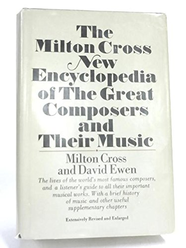 The Milton Cross New Encyclopedia of the Great Composers and Their Music