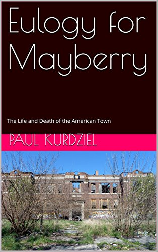 Search : Eulogy for Mayberry: The Life and Death of the American Town (Midwestern Myopia Book 2)
