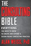 img - for The Consulting Bible: Everything You Need to Know to Create and Expand a Seven-Figure Consulting Practice book / textbook / text book